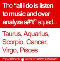 """Fire, Music, and Squad: The """"all i do is listen  to music and over  analyze stt squad  Taurus, Aquarius,  Scorpio, Cancer,  irgo, Pisces  6  ZODIACFIRE .COMBRUTALLY HONEST ASTROLOGY The """"all I do is listen to music and over analyze s#$t"""" squad... 🎧  #Taurus #Aquarius #Scorpio #Cancer #Virgo #Pisces  More brutal astrology: Zodiac Fire"""