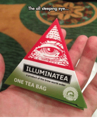 Tumblr, Blog, and Http: The all steeping eye..  ILLUMINATEA  a product of the brew world order  ONE TEA BAG  CERTIFIED srsfunny:One Tea Bag