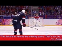 Memes, 🤖, and The Americans: The American heroes are wearing camo. That's not me  T. J. Oshie TJ Oshie when asked how it feels to be an American hero: