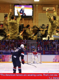 """Hockey, News, and Soldiers: """"The American heroes are wearing camo. That's not me.'  T. J. Oshie US soldiers in Afghanistan celebrate USA forward TJ Oshie's game-winning goal against Russia today! When asked about being a hero, Oshie replied   """"The American heroes are wearing camo. That's not me.""""  Like us at Complete Hockey News"""