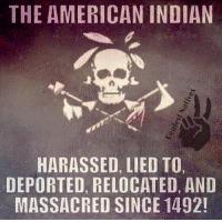 Massacreing: THE AMERICAN INDIAN  HARASSED LIED TO,  DEPORTED, RELOCATED, AND  MASSACRED SINCE 1492!