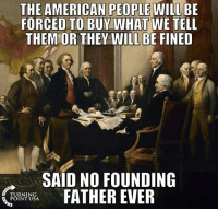 Memes, American, and Drive: THE AMERICAN PEOPLE WILL BE  FORCED TO BUY WHAT WE TELL  THEMOR THEY WILL BE FINED  SAID NO FOUNDING  FATHER EVER  TURNING  POINT USA Free Market Healthcare Is The Only Way To Drive Down Cost & Improve Care! #BigGovSucks