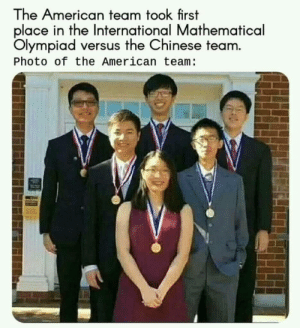 Dank, Memes, and Target: The American team took first  place in the International Mathematical  Olympiad versus the Chinese team.  Photo of the American team This makes more sense than it should by GoonSquadTalley MORE MEMES