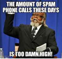 Phone, Work, and You: THE AMOUNT OFSPAM  PHONE CALLS THESE DAYS  ISTOO DAMNHIGH! Even worse when you have to carry two phones during work hours.