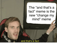 "Mind Meme: The ""and that's a  fact"" meme is the  new ""change my  mind"" meme  and that's a fact  uldoctor denim"
