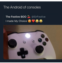 Android, Boo, and Funny: The Android of consoles  The Festive BOO @SirFestive  I made My Choice Virgins use Xbox tbh