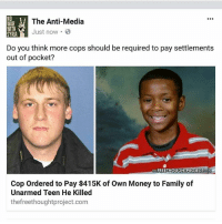 Family, Memes, and Money: The Anti-Media  WAR  WITH  Just now.  SYRIA  Do you think more cops should be required to pay settlements  out of pocket?  THE FREETHOUGHTPROJECT  OM  Cop ordered to Pay $415K of own Money to Family of  Unarmed Teen He Killed  thefreethoughtproject.com