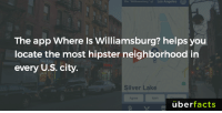 Facts, Hipster, and Instagram: The app where Is Williamsburg? helps you  locate the most hipster neighborhood in  every U.S. city.  Silver Lake  uber  facts If you want to find those hipster neighborhoods... https://www.instagram.com/uberfacts/