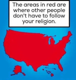Follow Your: The areas in red are  where other people  don't have to follow  your religion.