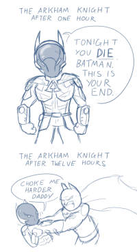 artofthecatt:Arkham Knight is my new favorite game: THE ARKHAM KNIGHT  AFTER ONE HOUR  TONIGHT  YOU DIE  BATMA N  THIS IS  YOUR  END   THE ARKHAM KNICH T  AFTER TWELVE HOURS  CHOKE ME  HARDER  DADDY artofthecatt:Arkham Knight is my new favorite game
