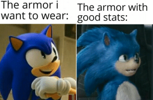 meirl: The armor i  The armor with  want to wear: good stats: meirl
