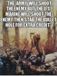 "Someone cries about D-Day in 3...2...1... 😎😉: ""THE ARMY WILL SHOOT  THE ENEMY BUT THE US  MARINE WILL  SHOOT THE  ENEMY THEN STAB THE BULLET  HOLE FOR EXTRA CREDIT"" Someone cries about D-Day in 3...2...1... 😎😉"