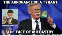 Memes, Obama, and Http: THE ARROGANCE OF A TYRANT  WE NEED TO BOMB THESE  THE FACE OF MR PASTRY  DAVIDICKE.COM 'This is not the #Obama admin': #Bolton unveils #Trump's new far-reaching counter-terrorism strategy http://ow.ly/qVZo30m6Sf2