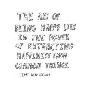 https://iglovequotes.net/: THE ART OF  BEING HAPPY LIES  IN THE POWER  OF EXTRACTING  HAPPINESS FROM  COMMON THINGS.  HENRY WAND BEECHER https://iglovequotes.net/
