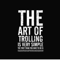 How to correctly trololololololol...: THE  ART OF  TROLLING  IS VERY SIMPLE  THE FIRST THING YOU HAVE TO DO IS How to correctly trololololololol...