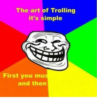 Try zooming in: The art of Trolling  it's simple  First you mu  and then Try zooming in