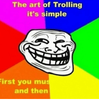 Trolling: The art of Trolling  it's simple  irst you mu  and then