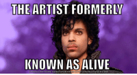 Formerly known: THE ARTIST FORMERLY  KNOWN AS ALIVE  DOWNLOAD MEME GENERATOR FRO  HTTP://MEMECRUNCH.COM Formerly known