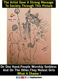 what a shame: The Artist Gave A Strong Message  To Society Through This Picture  LAUGHING  On One Hand,People Worship Goddess  And On The Other,They Molest Girls  What A Shame !  回5/laughingcolours