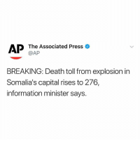 Memes, Wshh, and Capital: The Associated Press  @AP  BREAKING: Death toll from explosion in  Somalia's capital rises to 276,  information minister says. Pray for Somalia 🙏 WSHH