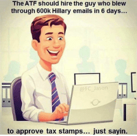 Memes, Taxes, and Email: The ATF should hire the guy who blew  through 600k Hillary emails in 6 days...  @FC Jason  to approve tax stamps  just sayin Way too good not to share! #votefreedom