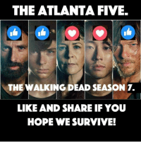 Memes, News, and The Walking Dead: THE ATLANTA FIVE  THE WALKING DEAD SEASON T.  LIKE AND SHARE IF YOU  HOPE WE SURVIVE! The Atlanta Five might become the Atlanta Four this Sunday, so today #TheWalkingDead fans, please show them you care! This photo is Via: My Elliot Van Orman Productions page which you guys should all check out and like for more The Walking Dead stuff. Thank you. :) (y) -(Elliot Gray Van Orman)  Watch NEW promos for Sunday on my website: http://www.egvoproductions.com/news-blog/the-walking-dead-season-7-premiere-the-day-will-come-when-you-wont-be-on-amc-10-23-2016