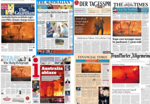 "Papers around the world covering Australia's devastating fires across their front pages while Rupert Murdoch's flagship newspaper, 'The Australian', instead reports on a picnic: THE AUSTRALIAN  Section GON IN PGe Eaen Datene Kttonot Zanes Sent at 1/1ON  YamaGe  DER TAGESSPIE  NONG  RITAI TR NATIOAL EPAFER  THE TIMES  First for football  T ne  Interview Kathryn Hahn on  her new, sex-crazed role o  ww.LAUSIRALIANCOMA  Culture  preview  special  COLD CHISEL TOUR  'Messy but Summer e  majestic  CORAL &  CLIMATE  SILVER  Living O  The  Guardian  What really  makes you  live longer  aary 20  Agatha Christic sta  James Bond Daniel  in Knives Out""  Nem dient ihr Vorstol?  Das war's:  Critics  pick the  Kramp-Karrenbauor und  lie Sahel-Zone-Scite 2  Abschied vom Cinestar  im Sony-Center - Seite Il  RADICAL HAN FOR NATIONS NORTIWEST TOTMCKLEDOMESTICVIOLENCE CRISS  ATO eyes  super fund  Secret police bid to ban booze  Lift-off for Arsenal but Mourinho fumes  must-see  events  of 2020  Sales of beef and pork plunge as Britons choose vegan diet  BITMINNA  Australia burns as debate rages  over PM's climate change stance  Australiens  Kampf gegen  das Feuer  The best way  to kill pain?  Just do a  good deed  Fire toll at eight No suits, just banter at Hanging Rock  as troops prepare  for evacuation  Mesten , i  NKorea mde  ban on teting  egng den  AMY  MCGRATH  Eskalation in Nahost: USA schicken Tru Rape case teenager must  Tury at ABC  Lage in Irad drols auber Konle a gerten - dalahwacha unh de Geladr cincr mikaischea Kenfe  be pardoned, Cyprus told  Deahlon the neand r  thoeandsnarooned  inapocalyptic oes  Preure nts on president aid calls foe teurit begcott  Stay with the story in 2020  Enjoy a  3 hours ago  12 mooth sedneription from jast $8 a week  Allgemeine  Franffurter,  JOURNALISM YOU CAN TRUST. SRITAIN'S FASTEST GROWING READERSHIP  ll pags of reperts  and analysis from New  Year's Day fistures  *TOTAL  &FOOTBALI  The Daily Telegraph  Drauta  Fridts  Intes and  delights  FINANCIAL TIMES  65p  YOUR GUEDE To a0a0  What to  Jumbo General Knowtedge Croword expect from  the new year  BANK HOLAY SPECIAL  4 pages of puzzles  ZEITUNG FÜR DEUTSCHLAND  Crisis in Lebanon  Servicng hge deple cud be  a ntall-  Trump's strong hand  Commuting in 2050  Why the US geesentiodse  ectm c N  Peperiops?  Politics, sclence,  Ctre and  technology  Fire ravaged  Death toll rises  in Auntralia  Ein Angriff  Flammendes Inferno  Wildife n fire fnunt line  ""Seismic'  Australia  ablaze  changes  ahead for  Civil Service  Now is the  time to  repair our  planet  Prince Wiliam  Launches global  prize to tackle  climate change  i daslts ing Setl  wrante tcpey  Any boost from election likely to  fizzle out soon, economists warn  Military called in to belpemergency workers as hundreds  of wildfires rage out of control and turn the skiesorange  Helicopters and naval vessels deployed to evacuate  thousands of residents and tourists trapped on beaches  South Wales firecommissioner saysitis the  worst bush tire season on record  WEDNESOAY  ITannual survey finds gy dok. No lasting recnery uil trale deal agreel  orotANVANYrt  ts many an kor in 10curtslying Under ninesin hunpital as social  empty ascriminal juntice cutsbite media promoteseating disorders  From CEO  to fugitive  Extraordinary  escape of  Das dritte.  Beirut sought return of Ghos days  before long planned exit from Japan  eNissan  boss  from injustice  urder u  Trump droht Iran nach Angriff  auf Botschaft in Bagdad  ketene aeianiche Seter in des feok serkegtClancnciweist Veenirte naick  eardw t he r  Partners  for life  Couple breaks  пеw ground  ECLUIVE  City and  Chelsea  plotraid for  Leicester  full-back  Premier League  preview  FR79  BEST EVER  PRICES  Happy 2020  Sydney fireworks go ahead  despite calls for cancellation  TOM FORD  TWEPIECE  New year mesages Papers around the world covering Australia's devastating fires across their front pages while Rupert Murdoch's flagship newspaper, 'The Australian', instead reports on a picnic"