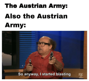 Army, Brain, and History: The Austrian Army:  Also the Austrian  Army:  So anyway, I started blasting Austria is galaxy brain