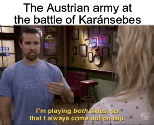 Deer, Army, and Genius: The Austrian army at  the battle of Karánsebes  COLD  DEER  STa  I'm playing both sides, so  that I always come out on top. Strategic genius