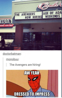 Spidey gonna nail it! - Beast Boy Gotham City Memes: THE AVENGERS  AGE OF ADA  NOW HIRING WEEKENDS  DI  DRINKS GOOD TIMES  doctorbatman:  monobuu:  The  Avengers are hiring!  AW YEAH  DRESSED TO IMPRESS  makeamemeor Spidey gonna nail it! - Beast Boy Gotham City Memes