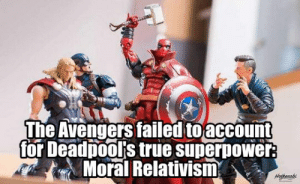 Marvel Comics, True, and Avengers: The Avengers failed to account  for Deadpool's true superpower  Moral Relativism  Hoghenobs Whosoever holds this hammer, if he be maximal of effort, shall break the Fourth Wall.