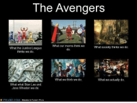 Comic Con was really fun. If you, sadly missed it, or want to remember the awesome memories, this link is for you. http://bit.ly/1c83nwu: The Avengers  What our moms think we  What society thinks we do  What the Justice League  thinks we do  What we think we do  What we actually do.  What what Stan Lee and  Joss Whedon we do  FRABZ.COM MEMES & FUNNY PICS Comic Con was really fun. If you, sadly missed it, or want to remember the awesome memories, this link is for you. http://bit.ly/1c83nwu