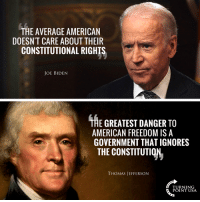 UNBELIEVABLE! #BigGovSucks: THE AVERAGE AMERICAN  DOESN'T CARE ABOUT THEIR  CONSTITUTIONAL RIGHTS  JOE BIDENN  THE GREATEST DANGER TO  AMERICAN FREEDOM ISA  GOVERNMENT THAT IGNORES  THE CONSTITUTION  THOMAS JEFFERSON  TURNIN  POINTUSA UNBELIEVABLE! #BigGovSucks