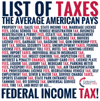 "Americans Are WAY Overtaxed! #TaxationIsTheft: THE AVERAGE AMERICAN PAYS  PROPERTY TAX, SALES TAX, STATE INCOME TAX, MARRIAGE LICENSE  FEES, LOCAL SCHOOL TAX, VEHICLE REGISTRATION TAX, BUSINESS  REGISTRATION&PERMIT FEES, ESTATE TAX, WASTE MANAGEMENT  TAX, CIGARETTE TAX, COURT FEES, DOG LICENSE TAX, DRIVERS  LICENSE FEES, GARBAGE TAX, GASOLINE TAX, GUN OWNERSHIP FEES  GIFT TAX, SOCIAL SECURITY TAXES, UNEMPLOYMENT TAXES, FISHING  LICENSE FEES, HIGHWAY TOLL FEES, HOTEL TAX, HUNTING LICENSE  FEES, IMPORT TAXES, INDIVIDUAL HEALTH INSURANCE TAX,  INHERITANCE TAX, INSECT CONTROL TAX, INSPECTION FEES, IRS  INTEREST & PENALTY CHARGES, LIBRARY CARD FEES, LICENSE PLATE  FEES, LIQUOR TAX, LUXURY TAX, MEDICARE TAX, PARKING METER  FEES, PASSPORT FEES, BIODIESEL FUEL TAX, AIR TRANSPORTATION  TAX, PROFESSIONAL LICENSE FEES, RECREATIONAL VEHICLE TAX, SELF  EMPLOYMENT TAX, SEWER&WATER TAX, SERVICE CHARGE TAXES  SPORTS STADIUM-AX"" STATE PARK ENTRANCE FEES.  TANNING TAX, 911 SERVICE TAX, UNIVERSAL SERVICE TUNN  FEES, TIRE TAX, AND MOST OF ALL  POINT USA  FEDERAL INCOME TAX Americans Are WAY Overtaxed! #TaxationIsTheft"