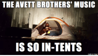 Music, Imgur, and Avett Brothers: THE AVETT BROTHERS MUSIC  IS SO IN-TENTS  made on imgur