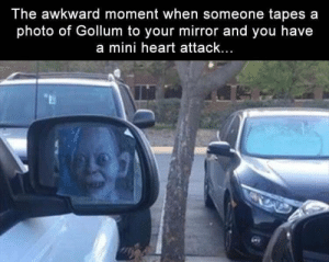 Gollum is watching..: The awkward moment when someone tapes a  photo of Gollum to your mirror and you have  a mini heart attack... Gollum is watching..