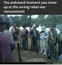 Reenactment: The awkward moment you show  up at the wrong rebel war  reenactment  Shared with Memedroid