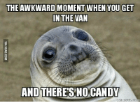 Candy Meme: THE AWKWARD MOMENTWHEN YOU GET  IN THE VAN  AND THERES NO CANDY  MEME FULL COM