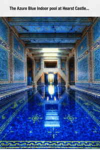 Tumblr, Blog, and Blue: The Azure Blue Indoor pool at Hearst Castle... srsfunny:  What I Wouldn't Give For A Dive In That Pool