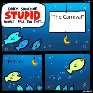 """Spongeboob: THE BAIT  ONLY SOMEONE  STUPID  """"The Carnival""""  WOULD FALL FOR THAT...  Patrick  SRGRAFO Spongeboob"""
