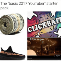 "Dank, Dope, and Friends: The ""basic 2017 YouTuber"" starter  pack asic  CLICKBAIT  @infamousjazz  FM  Skip Ad • True 😤 Like and comment 👉🏻 Scroll ━━━━━━━━━━━━━ ❤️ LIKE This Post! ❤️ 😋 TAG Your Friends 😋 💬 COMMENT Below! 💬 👍 FOLLOW For More! 👍 😂 DM Me Your Memes! 😂 🙏 USE BallistaAlliance 🙏 - Gamers memes meme funny tb like follow COD laugh lol girl dope joke savage dank followforfollow instagram justinbieber love yeezy ballistaalliance explorepage explore"