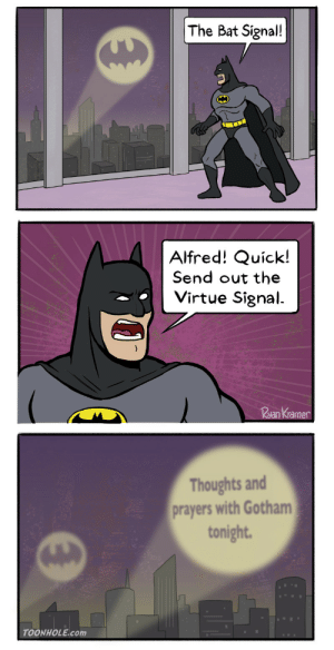 The virtue signal by Bacontastegood FOLLOW 4 MORE MEMES.: The Bat Signal!  Alfred! Quick!  Send out the  Virtue Signal  Rsan Kramer  Thoughts and  prayers with Gotham  tonight  TOONHOLE.com The virtue signal by Bacontastegood FOLLOW 4 MORE MEMES.