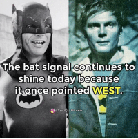 Batman, Love, and Memes: The bat signal continues to  shine today because  it once  pointed WEST  O OTHEBATBRAND He saved Batman and influenced many. I would have had the great honor of meeting him in August. Although it's not meant to be, I will still honor him. Please let me know which Batman actor you would love to meet. RIP Adam West.