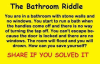 The Bathroom Riddle You Are In A With Stone Walls And No