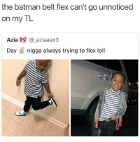 Batman, Flexing, and Gucci: the batman belt flex can't go unnoticed  on my TL  Azia@ aziaaax3  Day nigga always trying to flex lol! I remember them belts with the spikes on em was the gucci of my time 🤷🏽♂️