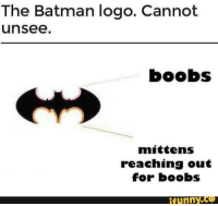 The Batman logo. Cannot  unsee  mittens  reaching out  for boobs  funny.