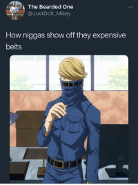 Blackpeopletwitter, Shade, and Throwing Shade: The Bearded One  @JustDolt_Mikey  How niggas show off they expensive  belts <p>Throwing shade at the best jeanist. (via /r/BlackPeopleTwitter)</p>