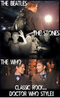 Doctor, Memes, and The Beatles: THE BEATLES  THE STONES  THE  WH  CLASSIC ROCK  DOCTOR WHO STYLEI