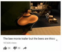 My favourite trailer: The bee movie trailer but the bees are thicc  107,636 views My favourite trailer