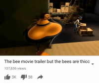 Bee Movie, Dank Memes, and Bees: The bee movie trailer but the bees are thicc  107,636 views  I 3K
